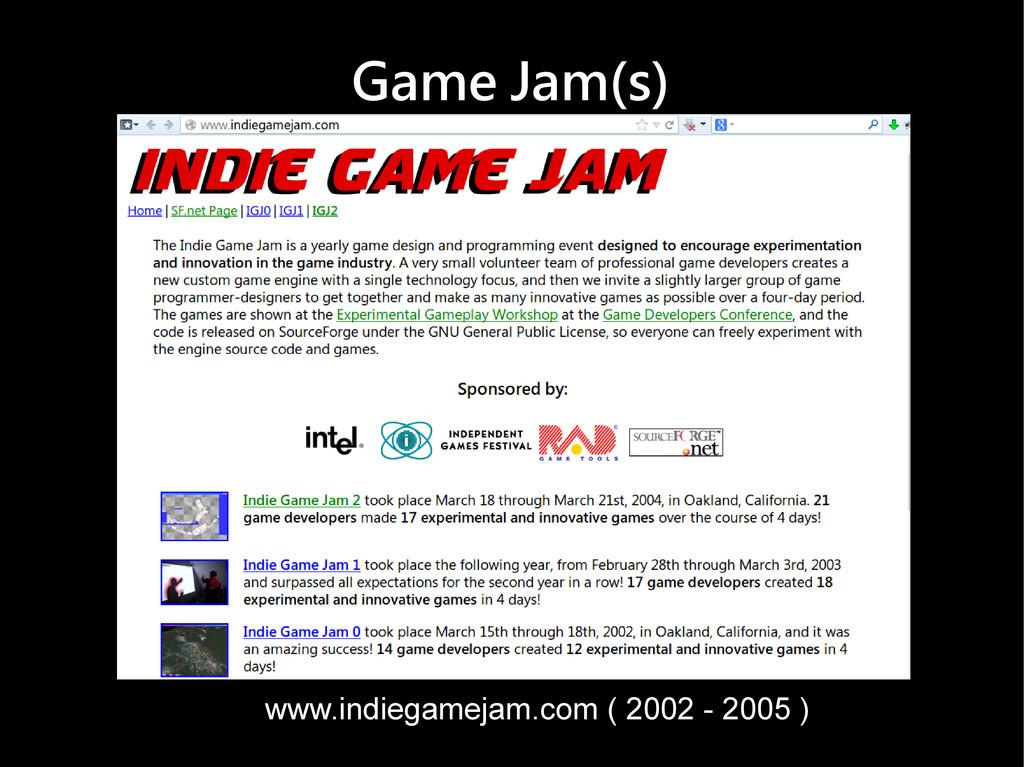 Game Jam(s) www.indiegamejam.com ( 2002 - 2005 )