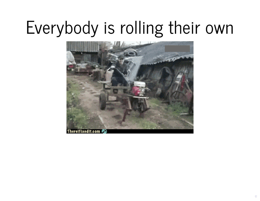Everybody is rolling their own Everybody is rol...