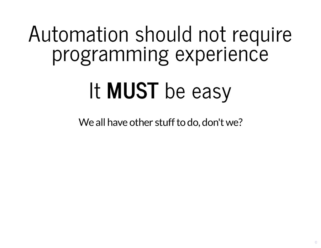Automation should not require Automation should...