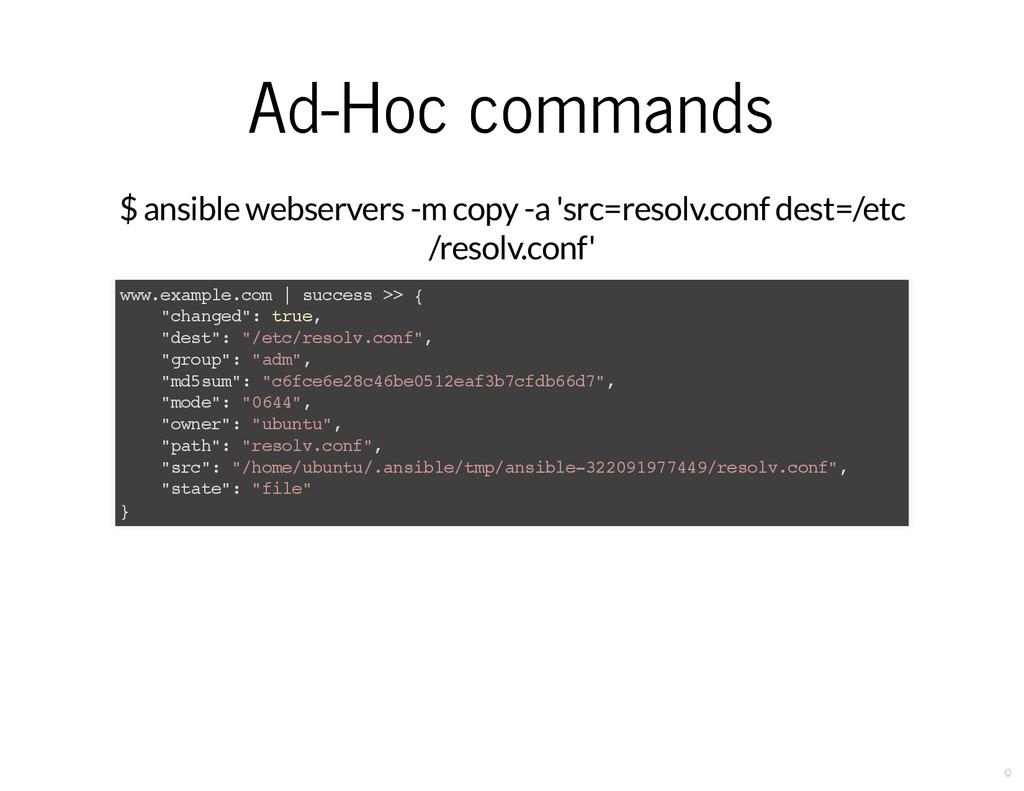 Ad-Hoc commands Ad-Hoc commands $ ansible webse...