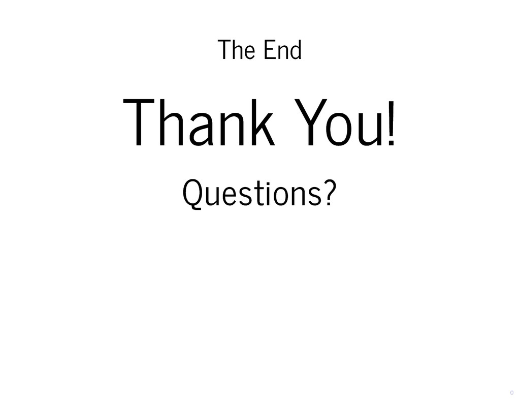 The End The End Thank You! Thank You! Questions...