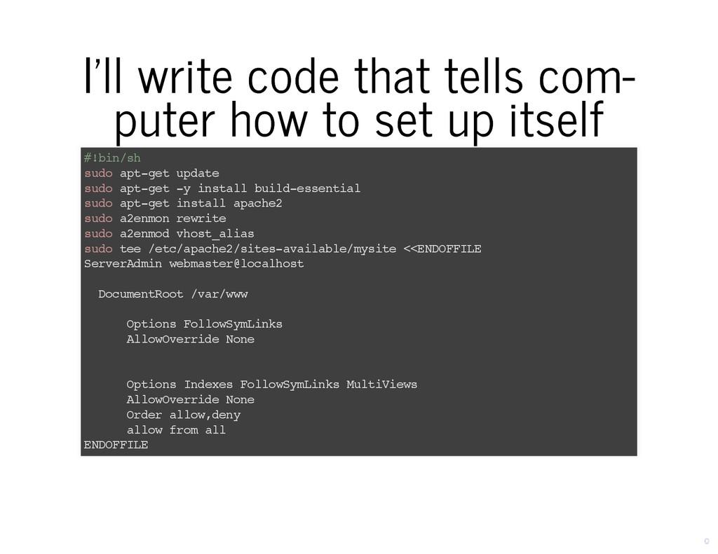 I'll write code that tells com‐ I'll write code...