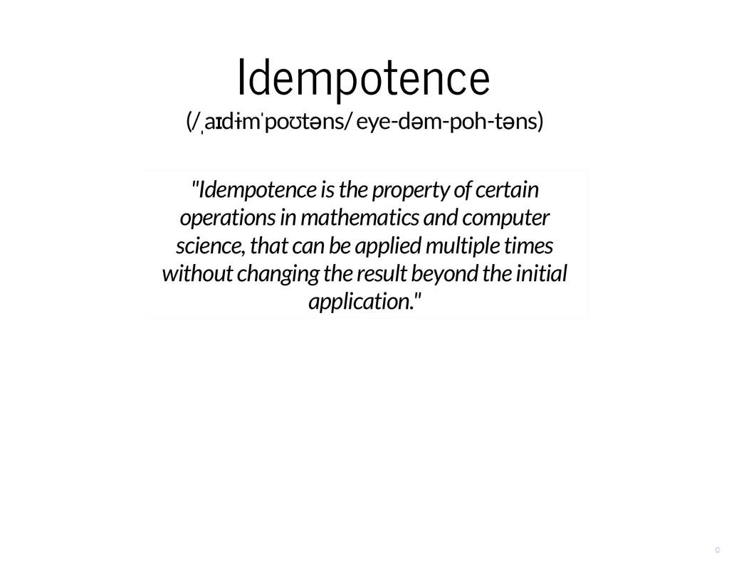 Idempotence Idempotence (/ˌaɪdɨmˈpoʊtəns/ eye-d...