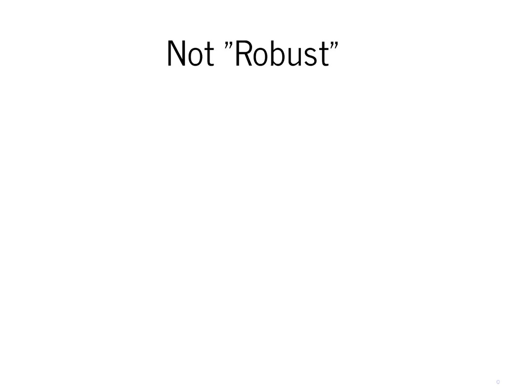 """Not """"Robust"""" Not """"Robust"""""""