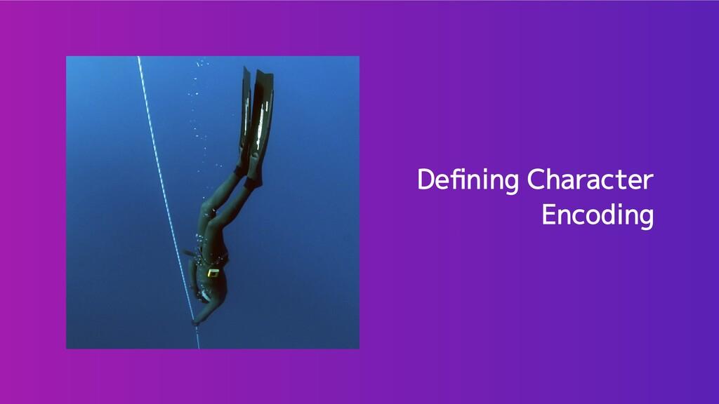 Defining Character Encoding Defining Character ...