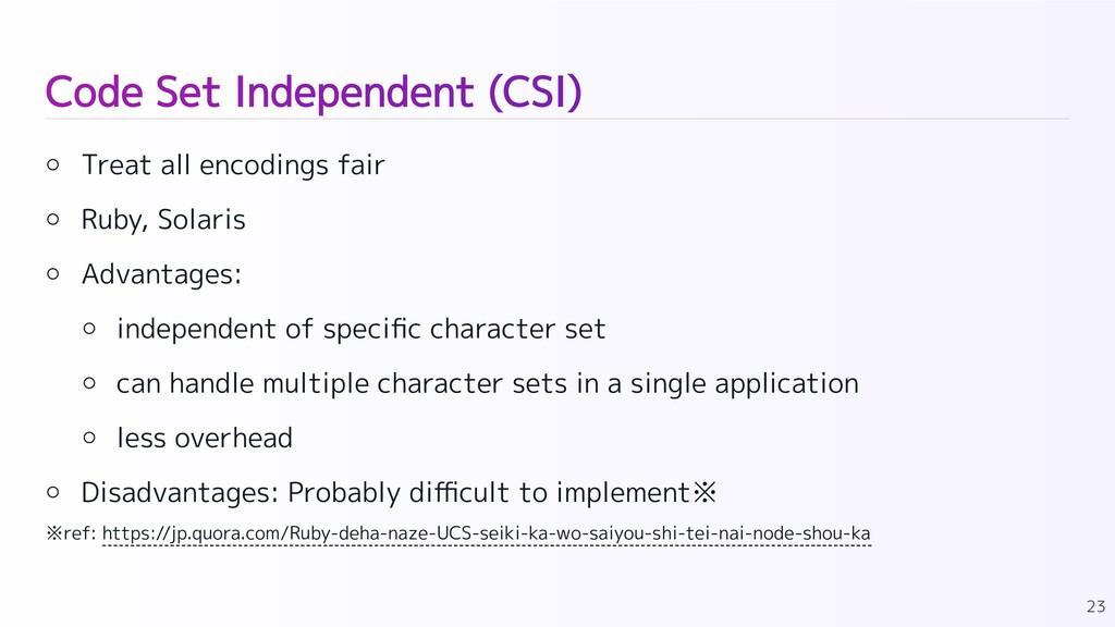 Code Set Independent (CSI) Treat all encodings ...