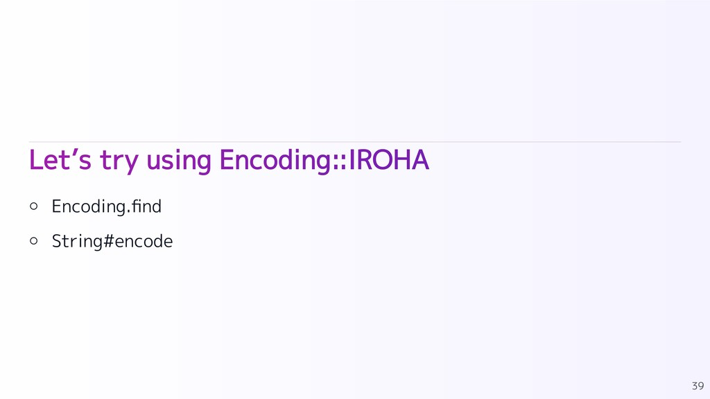 Let's try using Encoding::IROHA Encoding.find S...