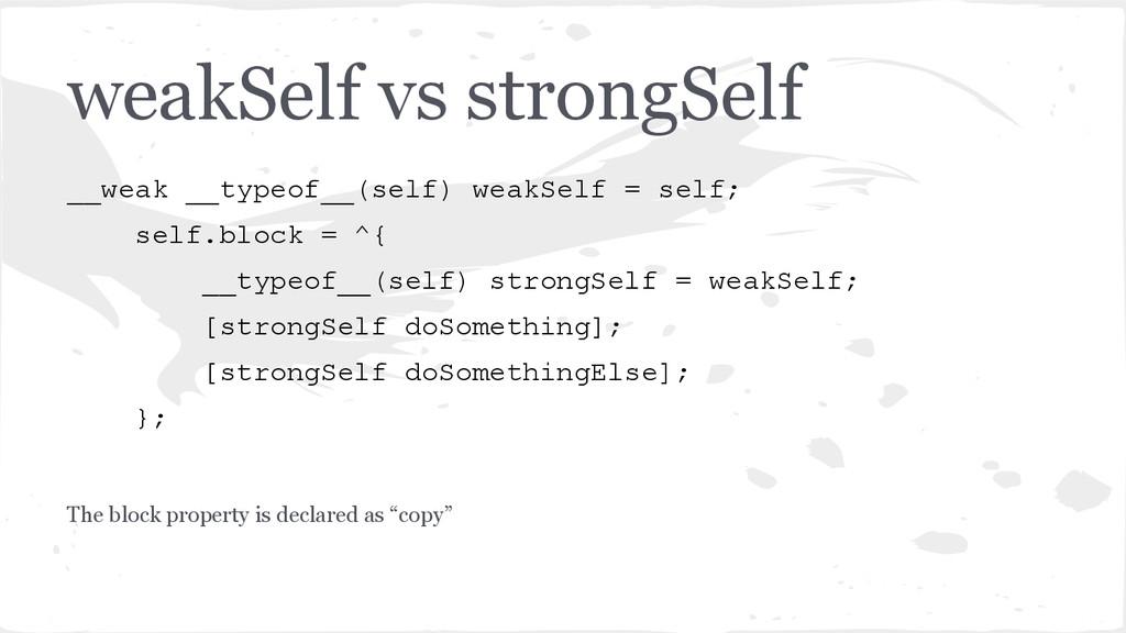 weakSelf vs strongSelf __weak __typeof__(self) ...