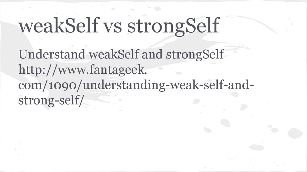 weakSelf vs strongSelf Understand weakSelf and ...