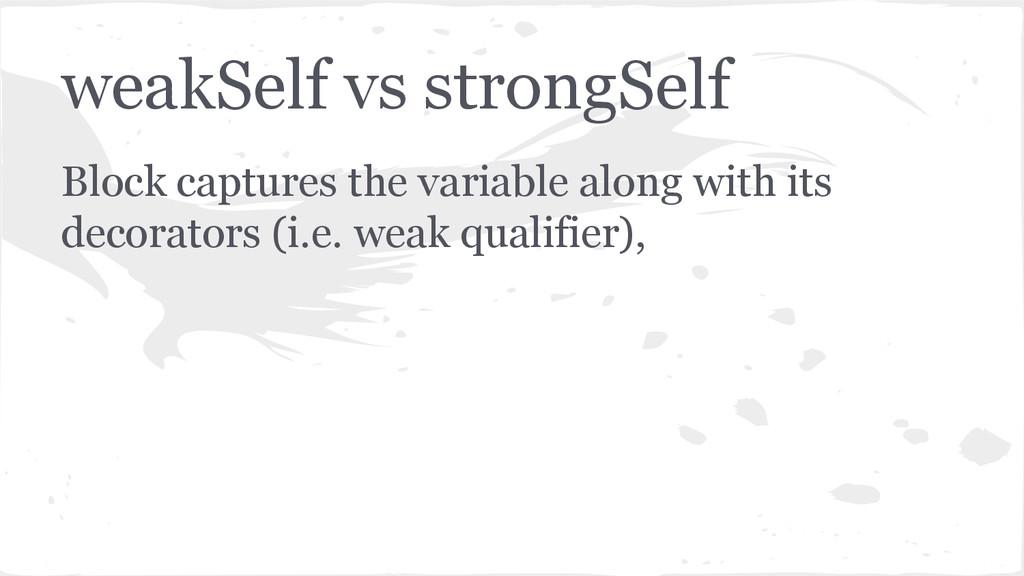 weakSelf vs strongSelf Block captures the varia...