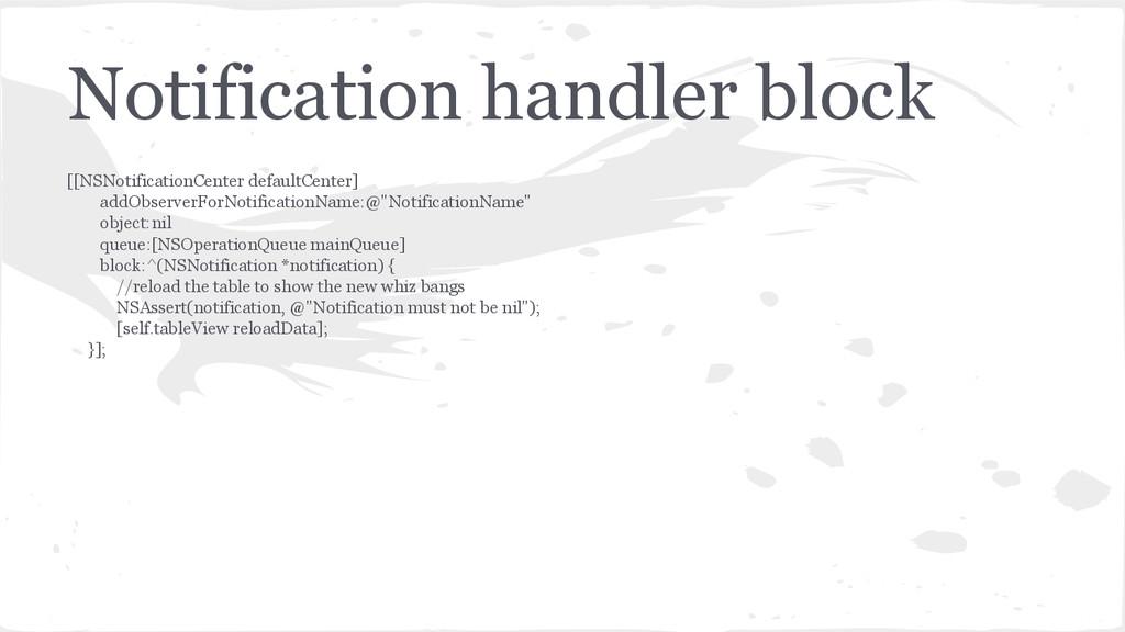 Notification handler block [[NSNotificationCent...