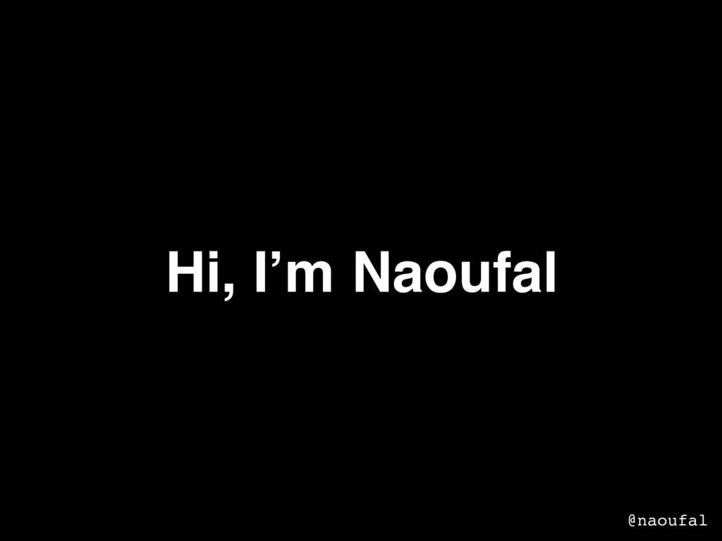 Hi, I'm Naoufal Naoufal @naoufal