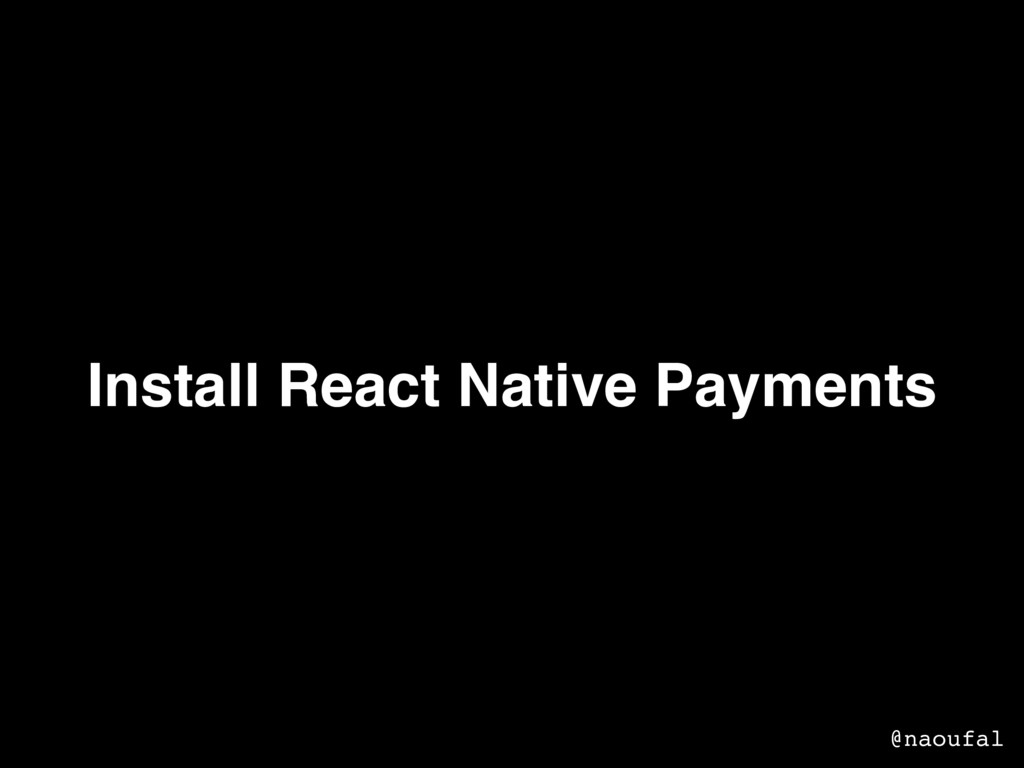 Install React Native Payments @naoufal