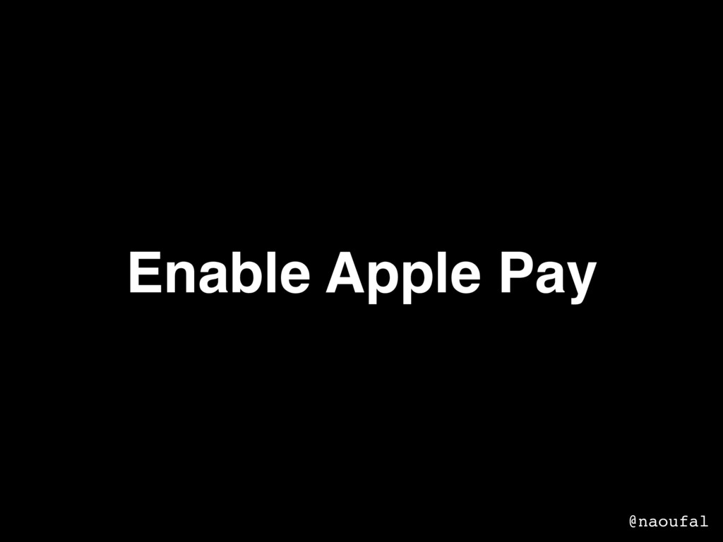 Enable Apple Pay @naoufal