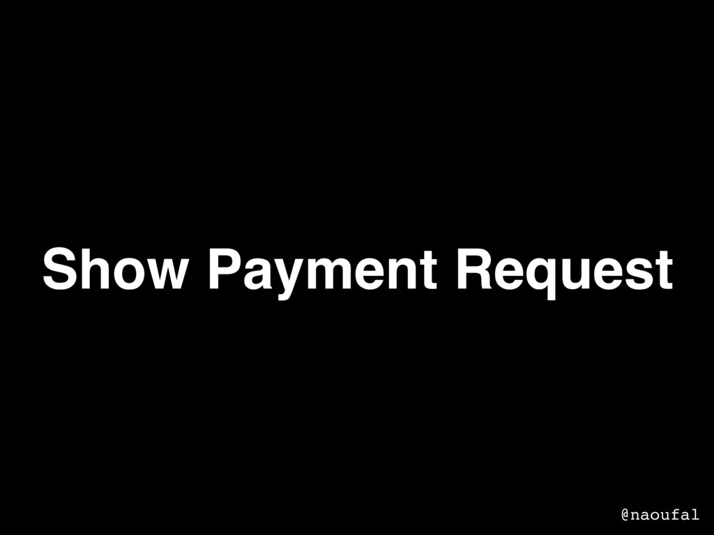Show Payment Request @naoufal