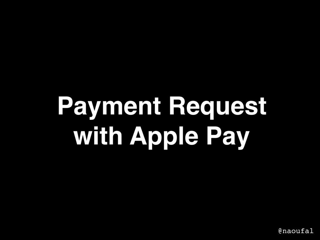 Payment Request with Apple Pay @naoufal
