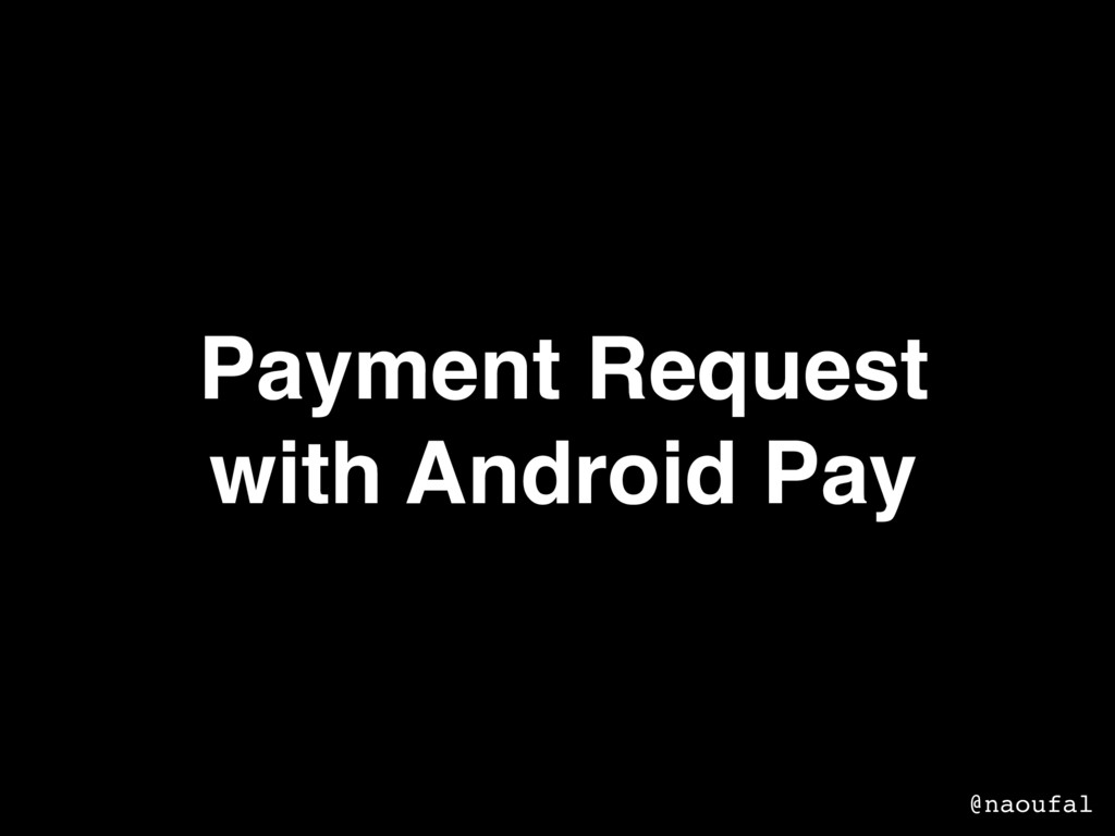 Payment Request with Android Pay @naoufal