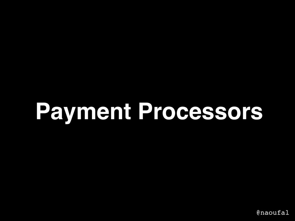 Payment Processors @naoufal