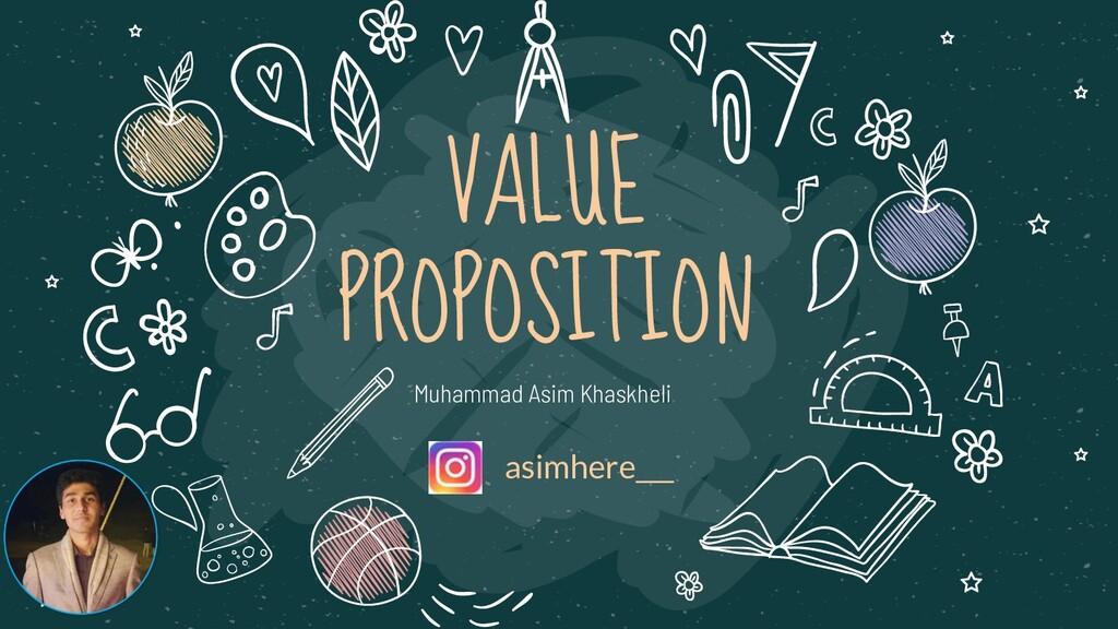 VALUE PROPOSITION Muhammad Asim Khaskheli asimh...