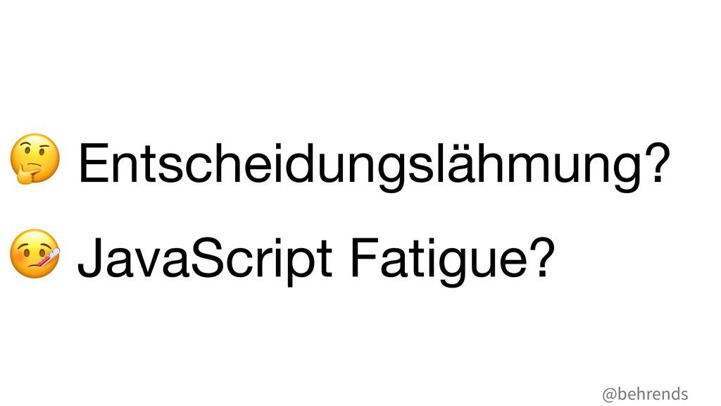 @behrends % Entscheidungslähmung?  & JavaScript...