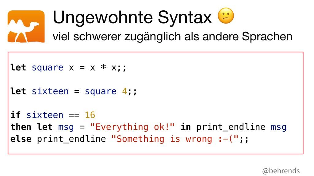 @behrends Ungewohnte Syntax (  viel schwerer zu...