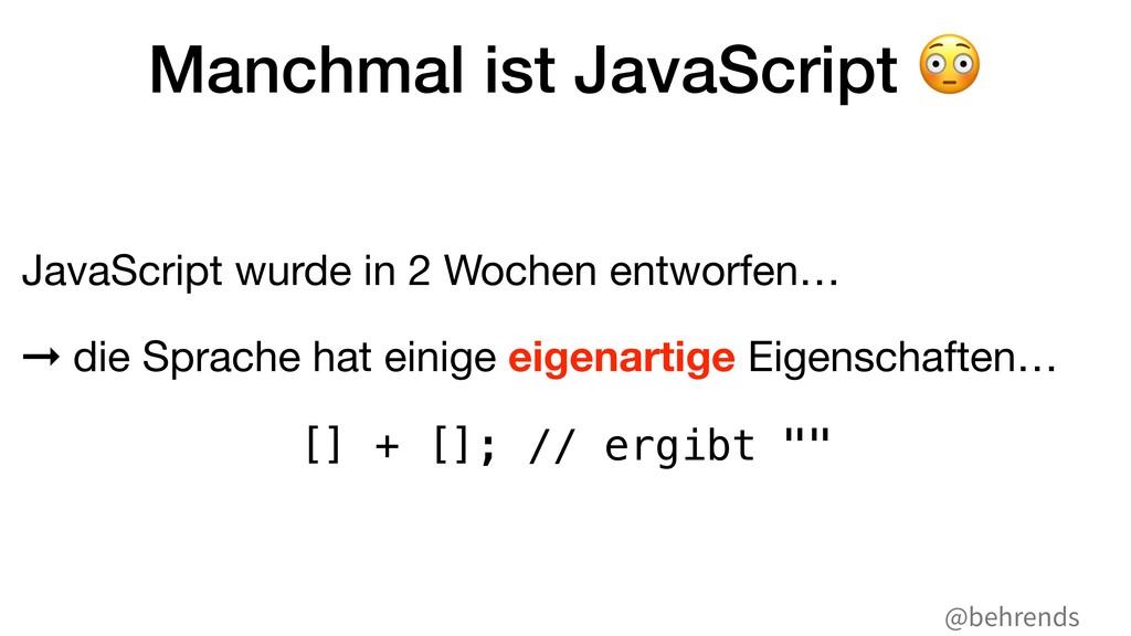 "@behrends Manchmal ist JavaScript "" JavaScript ..."