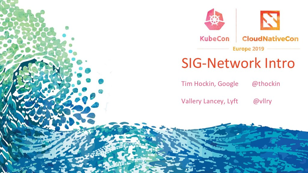 SIG-Network Intro Tim Hockin, Google @thockin V...