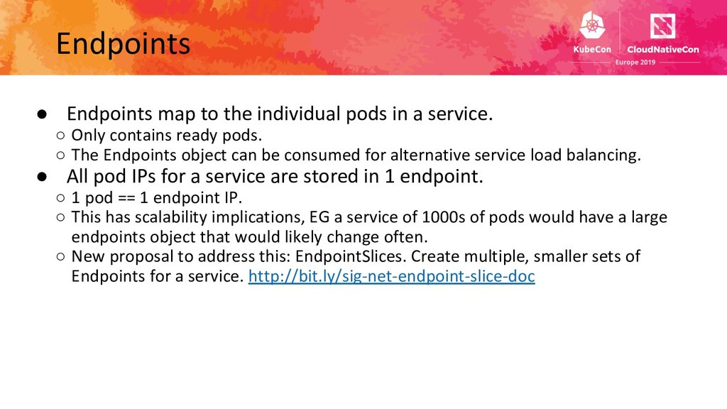 Endpoints ● Endpoints map to the individual pod...