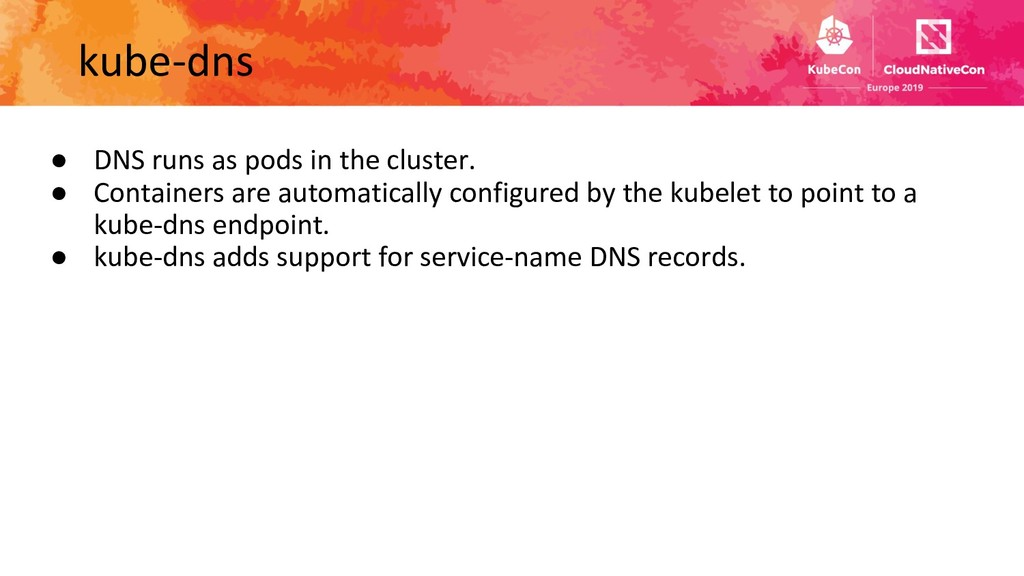 ● DNS runs as pods in the cluster. ● Containers...