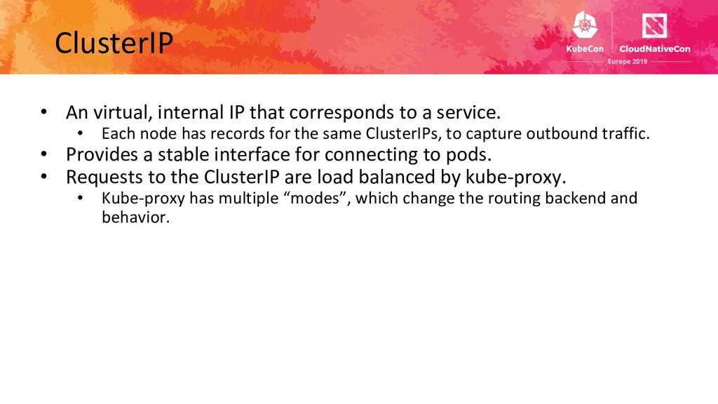 ClusterIP • An virtual, internal IP that corres...