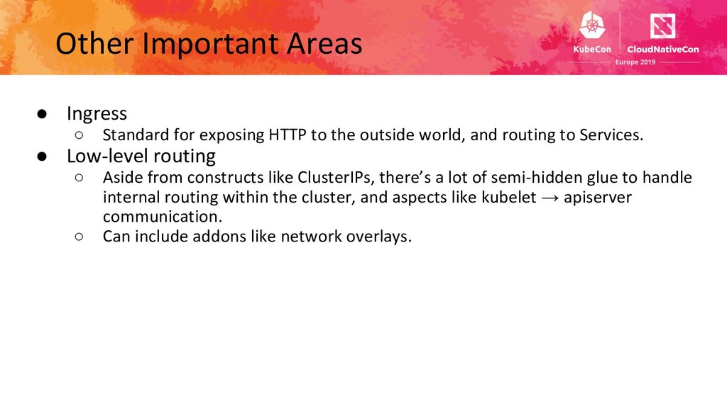 ● Ingress ○ Standard for exposing HTTP to the o...
