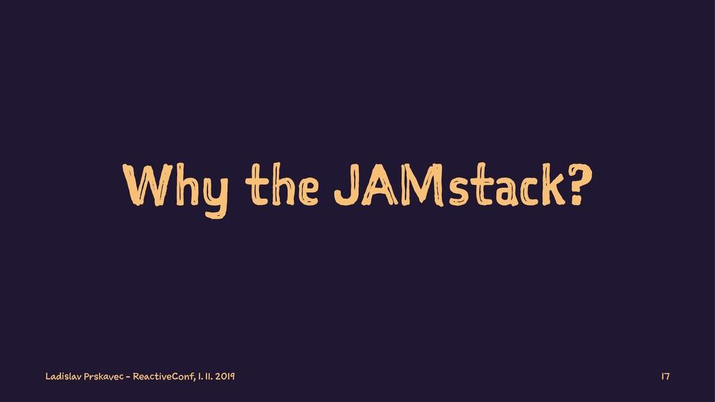 Why the JAMstack? Ladislav Prskavec - ReactiveC...