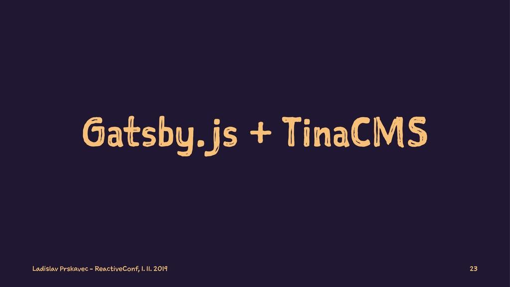 Gatsby.js + TinaCMS Ladislav Prskavec - Reactiv...