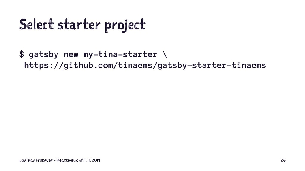 Select starter project $ gatsby new my-tina-sta...