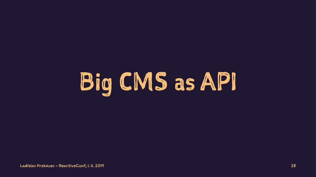 Big CMS as API Ladislav Prskavec - ReactiveConf...