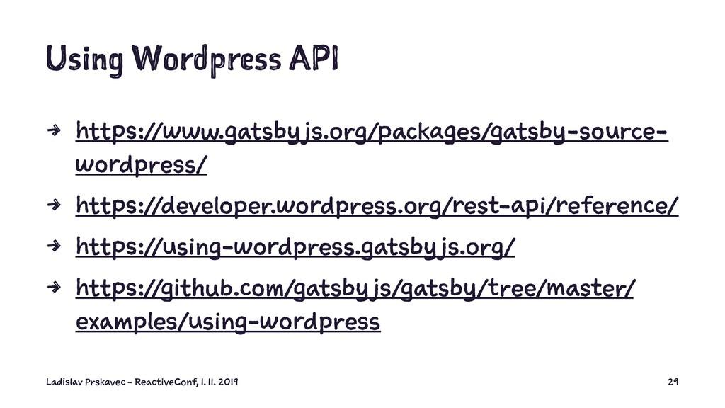 Using Wordpress API 4 https://www.gatsby js.org...