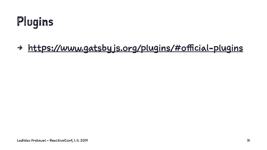 Plugins 4 https://www.gatsby js.org/plugins/#of...