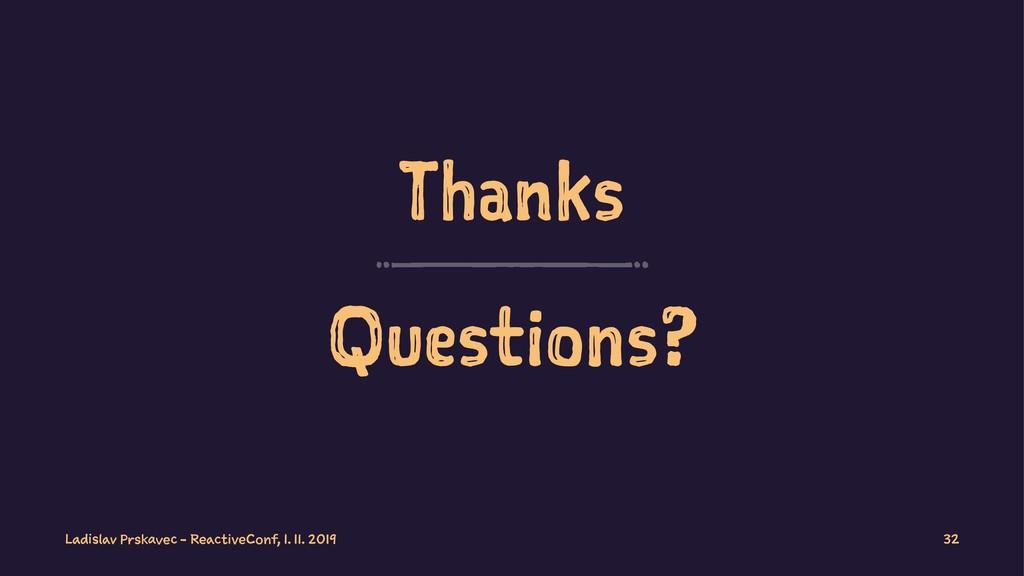 Thanks Questions? Ladislav Prskavec - ReactiveC...