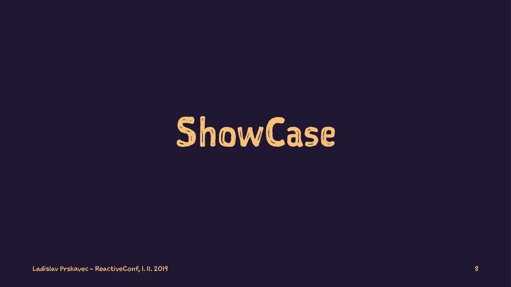 ShowCase Ladislav Prskavec - ReactiveConf, 1. 1...