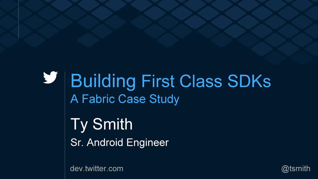 dev.twitter.com @tsmith Building First Class SD...