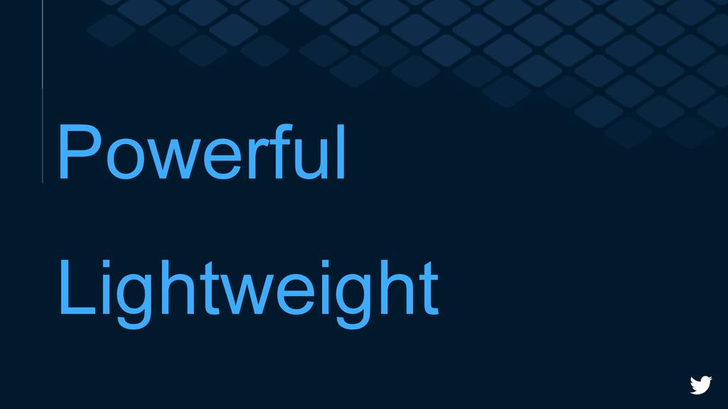 Powerful Lightweight