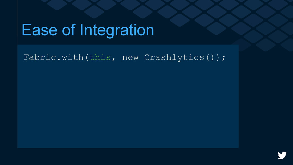 Ease of Integration Fabric.with(this, new Crash...