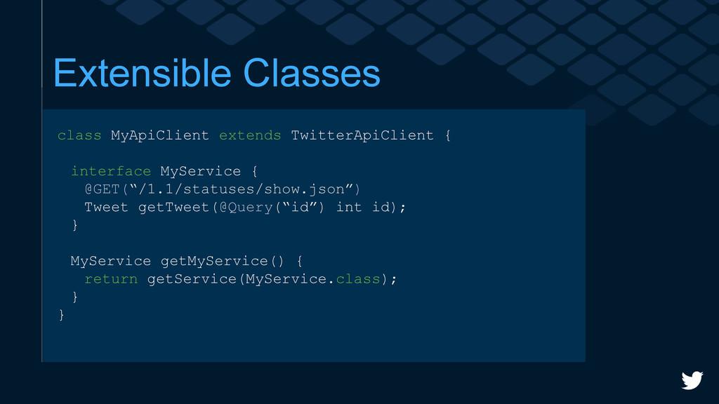 Extensible Classes class MyApiClient extends Tw...