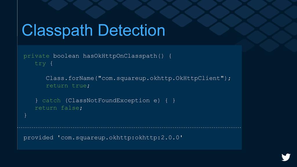 Classpath Detection private boolean hasOkHttpOn...