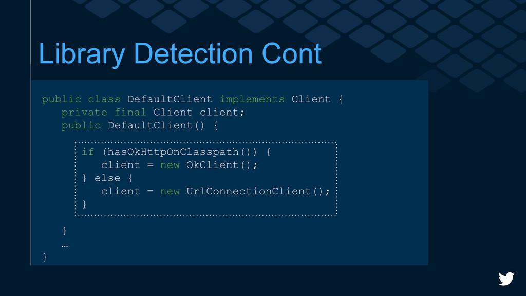 Library Detection Cont public class DefaultClie...