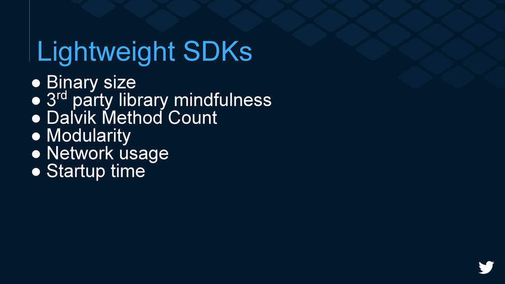 Lightweight SDKs ● Binary size ● 3rd party libr...