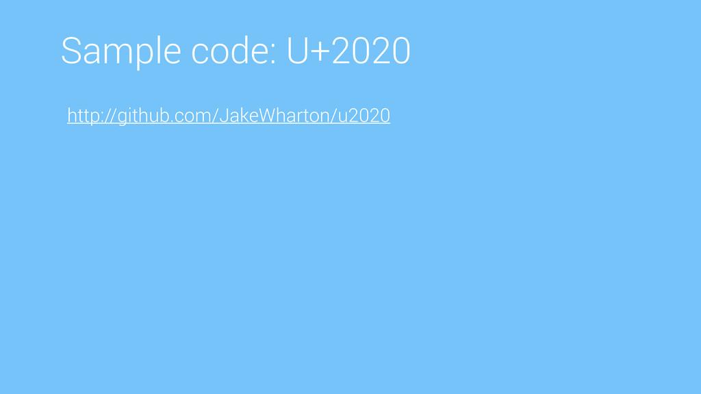 Sample code: U+2020 http://github.com/JakeWhart...