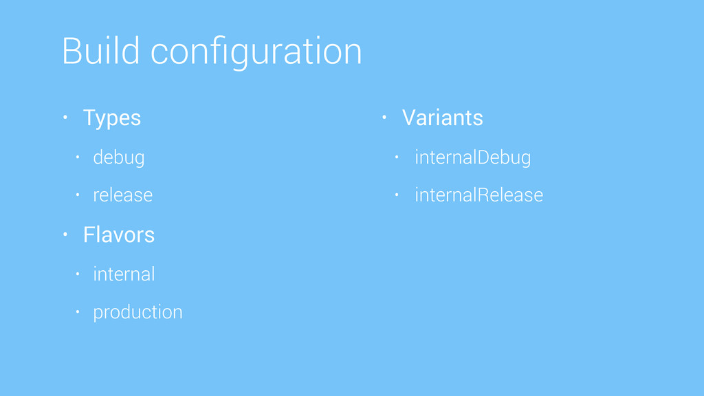 Build configuration • Types • debug • release • ...