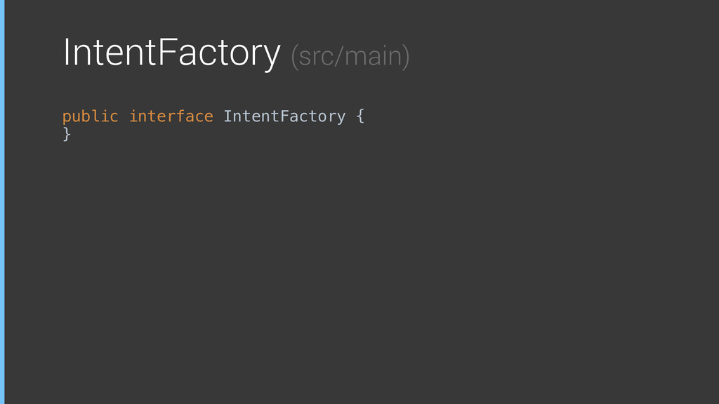IntentFactory (src/main) public interface Inten...
