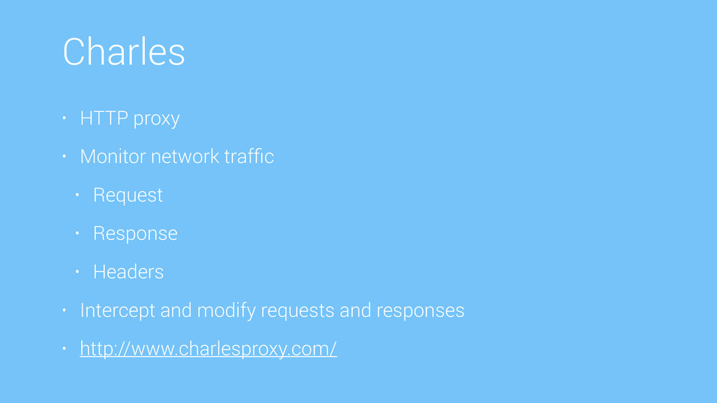 Charles • HTTP proxy • Monitor network traffic •...